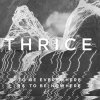 "Thrice: 5x ""To Be Everywhere Is To Be Nowhere"" auf CD zu gewinnen"