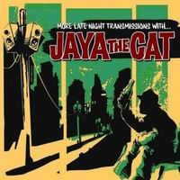 More Late Night Transmissions With... Jaya The Cat