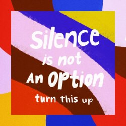 Silence Is Not An Option (Turn This Up)