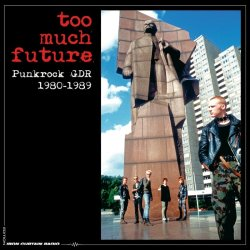 Too Much Future: Punkrock GDR 1980-1989