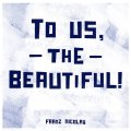 To Us, The Beautiful