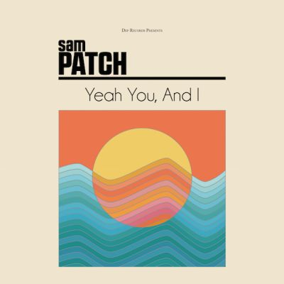 yeah you and i sam patch