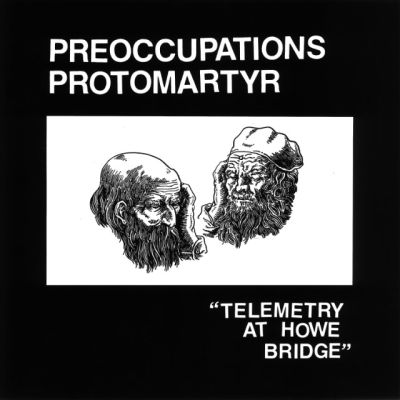 Preoccupations + Protomartyr